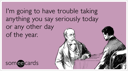 coworker-friend-joke-prank-serious-april-fools-day-ecards-someecards