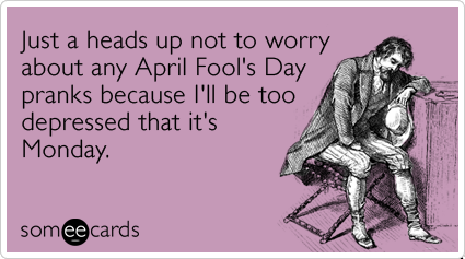 monday-prank-coworkers-april-fools-day-ecards-someecards